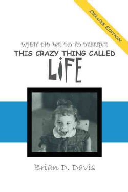 What Did We Do to Deserve This Crazy Thing Called Life (Paperback)
