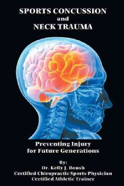 Sports Concussion and Neck Trauma: Preventing Injury for Future Generations (Hardcover)