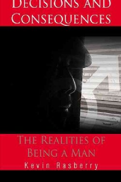 Decisions and Consequences: The Realities of Being a Man (Hardcover)