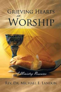 Grieving Hearts in Worship: A Ministry Resource (Paperback)