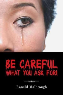 Be Careful What You Ask For! (Paperback)