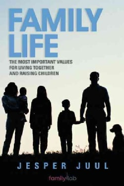 Family Life: The Most Important Values for Living Together and Raising Children (Paperback)
