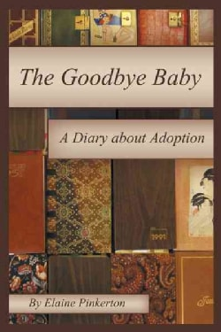 The Goodbye Baby: A Diary About Adoption (Hardcover)