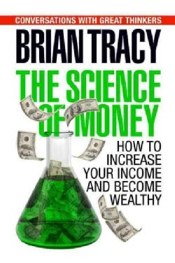 The Science of Money: How to Increase Your Income and Become Wealthy (Hardcover)