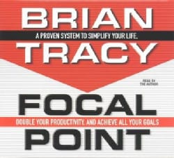 Focal Point: A Proven System to Simplify Your Life, Double Your Productivity, and Achieve All Your Goals (CD-Audio)