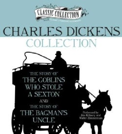 Charles Dickens Collection: The Story of the Goblins Who Stole a Sexton, the Story of the Bagman's Uncle (CD-Audio)
