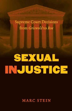 Sexual Injustice: Supreme Court Decisions from Griswold to Roe (Paperback)