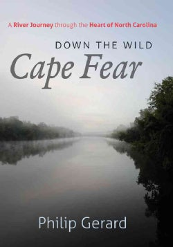Down the Wild Cape Fear: A River Journey through the Heart of North Carolina (Hardcover)