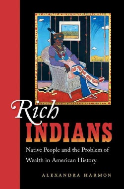Rich Indians: Native People and the Problem of Wealth in American History (Paperback)