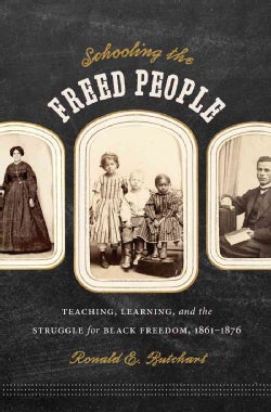 Schooling the Freed People: Teaching, Learning, and the Struggle for Black Freedom, 1861-1876 (Paperback)