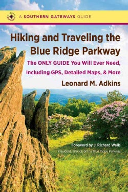 Hiking and Traveling the Blue Ridge Parkway: The Only Guide You Will Ever Need, Including GPS, Detailed Maps, and... (Paperback)