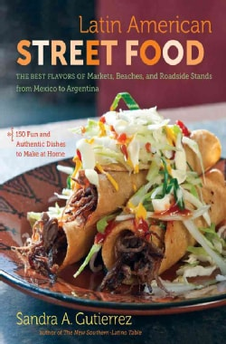 Latin American Street Food: The Best Flavors of Markets, Beaches, & Roadside Stands from Mexico to Argentina (Hardcover)