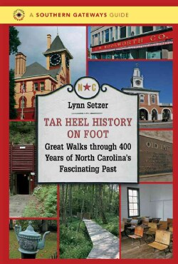 Tar Heel History on Foot: Great Walks Through 400 Years of North Carolina's Fascinating Past (Paperback)