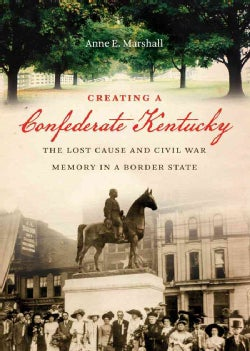 Creating a Confederate Kentucky: The Lost Cause and Civil War Memory in a Border State (Paperback)