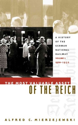 The Most Valuable Asset of the Reich: A History of the German National Railway, 1920-1932 (Paperback)