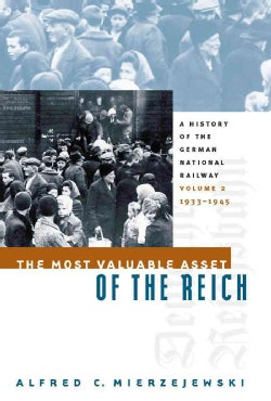 The Most Valuable Asset of the Reich: A History of the German National Railway, 1933-1945 (Paperback)