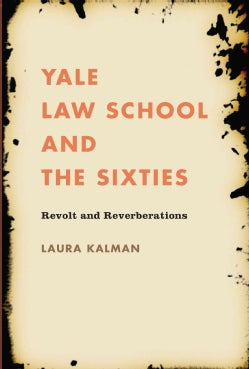 Yale Law School and the Sixties: Revolt and Reverberations (Paperback)