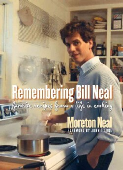 Remembering Bill Neal: Favorite Recipes from a Life in Cooking (Paperback)