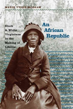 An African Republic: Black and White Virginians in the Making of Liberia (Paperback)