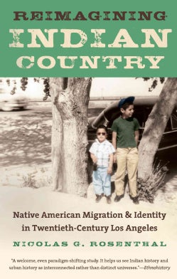 Reimagining Indian Country: Native American Migration and Identity in Twentieth-Century Los Angeles (Paperback)