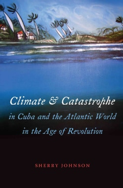 Climate and Catastrophe in Cuba and the Atlantic World in the Age of Revolution (Paperback)