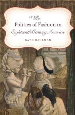 The Politics of Fashion in Eighteenth-Century America (Paperback)