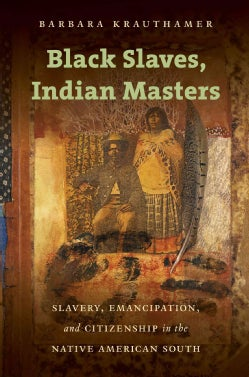 Black Slaves, Indian Masters: Slavery, Emancipation, and Citizenship in the Native American South (Paperback)
