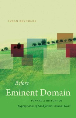 Before Eminent Domain: Toward a History of Expropriation of Land for the Common Good (Paperback)