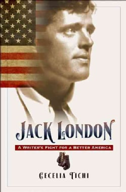 Jack London: A Writer's Fight for a Better America (Hardcover)