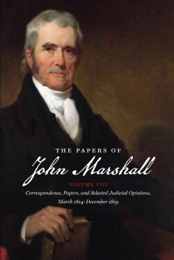 The Papers of John Marshall: Correspondence, Papers, and Selected Judicial Opinions, March 1814-december 1819 (Paperback)