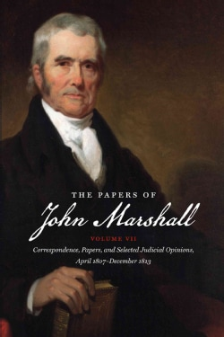 The Papers of John Marshall: Correspondence, Papers, and Selected Judicial Opinions April 1807-december 1813 (Paperback)