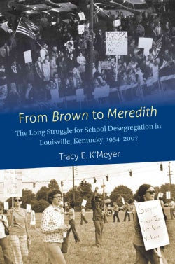 From Brown to Meredith: The Long Struggle for School Desegregation in Louisville, Kentucky, 1954-2007 (Paperback)