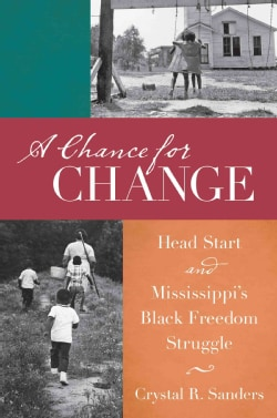 A Chance for Change: Head Start and Mississippi's Black Freedom Struggle (Paperback)