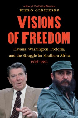 Visions of Freedom: Havana, Washington, Pretoria, and the Struggle for Southern Africa 1976-1991 (Paperback)