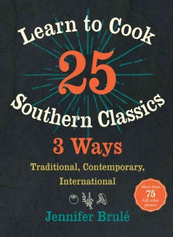 Learn to Cook 25 Southern Classics 3 Ways: Traditional, Contemporary, International (Hardcover)