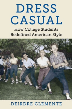 Dress Casual: How College Students Redefined American Style (Paperback)