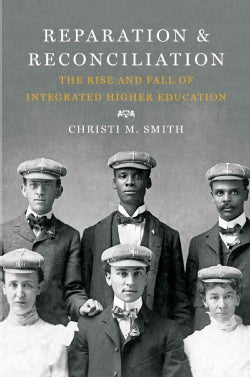 Reparation and Reconciliation: The Rise and Fall of Integrated Higher Education (Hardcover)
