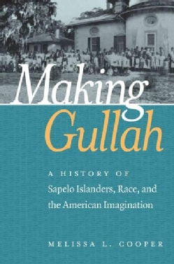Making Gullah: A History of Sapelo Islanders, Race, and the American Imagination (Paperback)