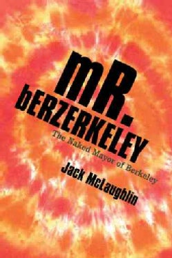 Mr. Berzerkeley: The Naked Mayor of Berkeley (Hardcover)