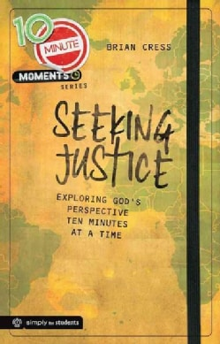 Seeking Justice: Exploring God's Perspective Ten Minutes at a Time (Paperback)