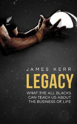 Legacy: 15 Lessons in Leadership: What the All Blacks Can Teach Us About the Business of Life (Paperback)