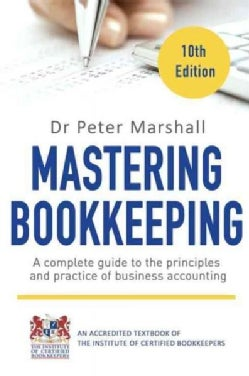 Mastering Bookkeeping: A Complete Guide to the Principles and Practice of Business Accounting (Paperback)