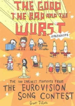 The Good, the Bad and the Wurst: The 100 Craziest Moments from the Eurovision's Song Contest (Paperback)