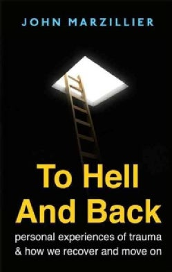 To Hell and Back: Personal Experiences of Trauma and How We Recover and Move On (Paperback)