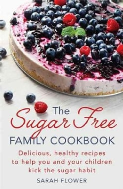The Sugar-Free Family Cookbook (Paperback)