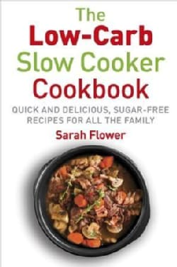 Low-carb Slow Cooking: Quick, Delicious and Sugar-free Slow Cooker Recipes for All the Family (Paperback)