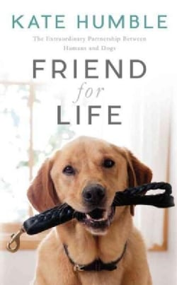 Friend for Life: The Extraordinary Partnership Between Humans and Dogs (Paperback)