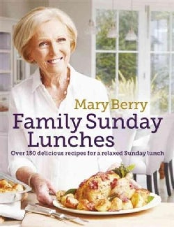 Mary Berry's Family Sunday Lunches: Over 150 Delicious Recipes for a Relaxed Sunday Lunch (Hardcover)
