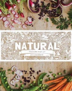 Natural: Wholesome Recipes for Pure Nourishment (Hardcover)