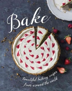 Bake: Beautiful Baking Recipes from Around the World (Hardcover)